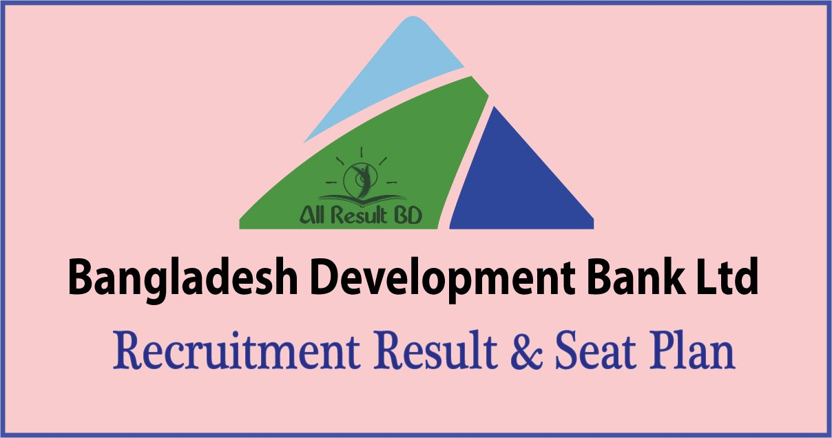 Bangladesh Development Bank Recruitment Result & Seat Plan